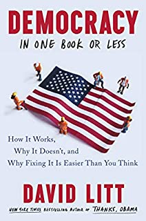 Book Cover: Democracy in One Book or Less: How It Works, Why It Doesn't, and Why Fixing It Is Easier Than You Think
