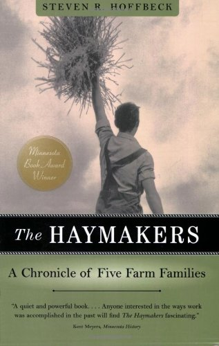 The Haymakers  A Chronicle Of Five Farm Families  Minnesota