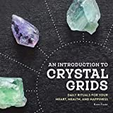 An Introduction to Crystal Grids: Daily Rituals for Your Heart, Health, and Happiness