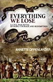 Everything We Lose: A Civil War Novel of Hope, Courage and Redemption by  Annette Oppenlander in stock, buy online here