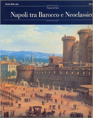 Textbook téléchargement gratuit pdf Napoli tra Barocco e Neoclassico. PDF