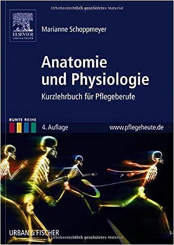 Anatomie und Physiologie: Kurzlehrbuch für Pflegeberufe Bunte Reihe ...