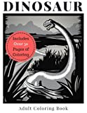 Dinosaur Adult Coloring Book - Includes Over 50 Pages of Coloring: A Set of Drawings that Spotlight Tyrannosaurus Rex (T-Rex), Brontosaurus, ... Oviraptor, Gastonia, Troodon, and more