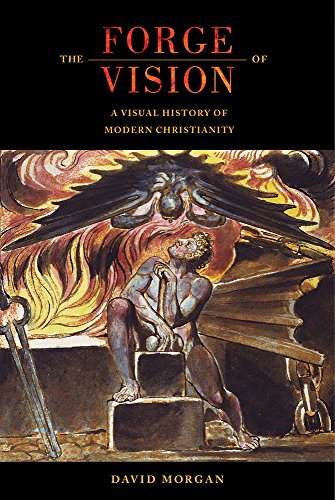 The Forge of Vision: A Visual History of Modern Christianity