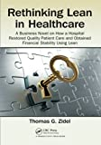 img - for Rethinking Lean in Healthcare: A Business Novel on How a Hospital Restored Quality Patient Care and Obtained Financial Stability Using Lean book / textbook / text book