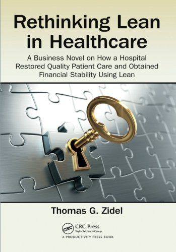 Rethinking Lean In Healthcare  A Business Novel On How A Hospital Restored Quality Patient Care And Obtained Financial Stability Using Lean