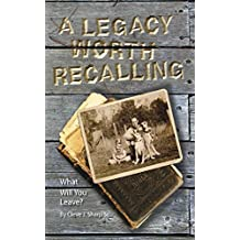 """A Legacy Worth Recalling: """"What Will You Leave?"""""""