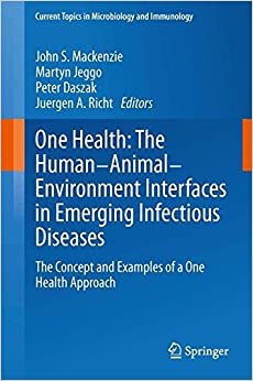 Book One Health: The Human-Animal-Environment Interfaces in Emerging Infectious Diseases: The Concept and Examples of a One Health Approach (Current Topics in Microbiology and Immunology)