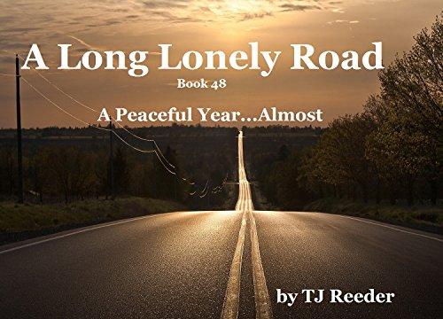 A long Lonely Road, A Peaceful Year... Almost Book 48 by [Reeder, TJ]