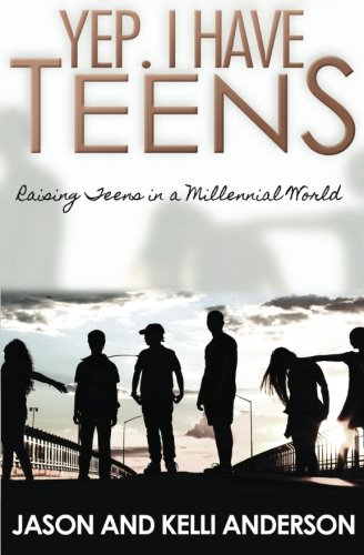 Yep. I Have Teens: Raising Teens in a Millennial World