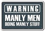 Warning, Manly Men Sign Warning Men Work Garage Mancave | Indoor/Outdoor | 12