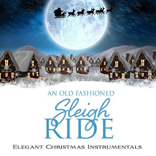 (An Old-Fashioned Sleigh Ride: Elegant Christmas Instrumentals)