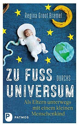 Zu Fuß durchs Universum: Als Eltern unterwegs mit einem kleinen Menschenkind