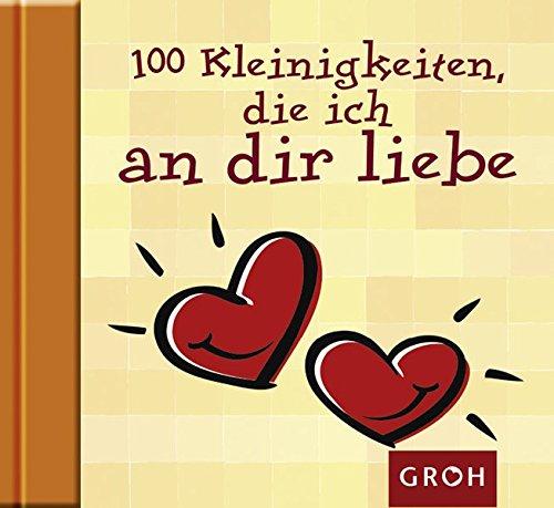100 Kleinigkeiten, die ich an dir liebe (Die kleine Sammlung)