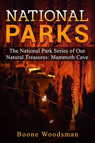 National Parks The National Park Series of Our Natural Treasures: Mammoth Cave by [Woodsman, Boone]
