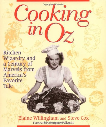 Cooking in Oz: Kitchen Wizardry from America's Favorite Fairy Tale by Elaine Willingham, Stephen Cox