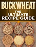 Buckwheat: The Ultimate Recipe Guide
