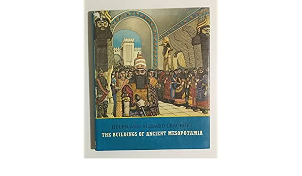 the buildings of ancient mesopotamia helen leacroft richard