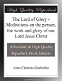 img - for The Lord of Glory - Meditations on the person, the work and glory of our Lord Jesus Christ book / textbook / text book
