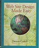 Web Site Design Made Easy, Gaskill, Dennis, 0895826399