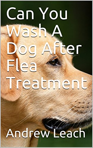 Can You Wash A Dog After Flea Treatment