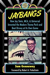 JayBangs: How Jay Stein, MCA, & Universal Invented the Modern Theme Park and Beat Disney at Its Own Game Paperback
