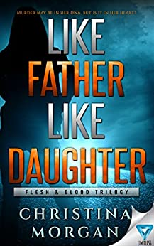 Like Father Like Daughter (Flesh & Blood Trilogy Book 1) by [Morgan, Christina]