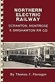 img - for Northern electric railway: Scranton, Montrose & Binghamton RR Co (Pennsylvania traction series) book / textbook / text book