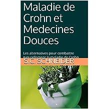 Maladie de Crohn et Medecines Douces: Les alternatives pour combattre naturellement la maladie de Crohn (French Edition)