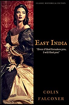 """East India: """"Even if God forsakes you, I will find you."""" (Classic Historical Fiction Book 6) by [Falconer, Colin]"""