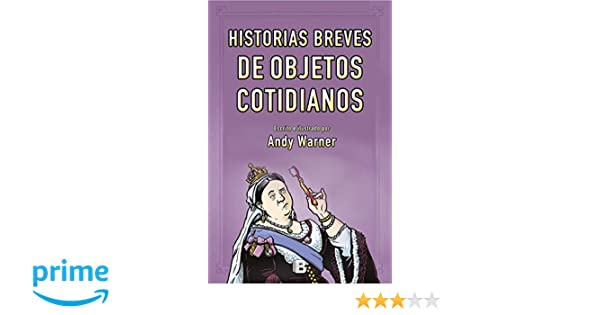 Historias breves de los objetos cotidianos No ficción: Amazon.es: Andy Warner: Libros