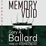 Memory Void: Episode 4 of The Stepping Stone Cycle | Gary Ballard