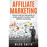 Affiliate Marketing: 2017 Updated: Beginners Handbook - Proven Step By Step Guide To Make Passive Income With...