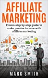 Affiliate Marketing: 2017 Updated: Beginners Handbook - Proven Step By Step Guide To Make Passive Income With Affiliate Marketing (FREE Bonus Included) ... For Beginners, Passive Income Online)