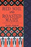 Red Soil and Roasted Maize: Selected Essays and...