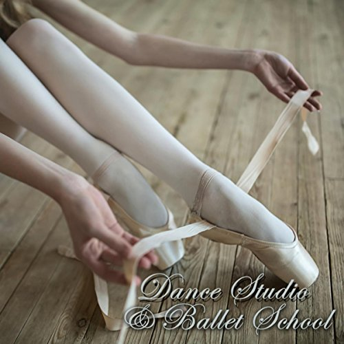 Dance Studio & Ballet School Instrumental Music - Piano Classics and Background Music for Ballet Class, Contemporary Dance & Ballet Barre