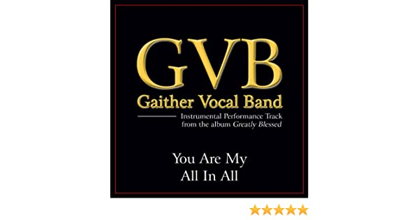 You Are My All In All Performance Tracks by Gaither Vocal Band on Amazon Music - Amazon.com