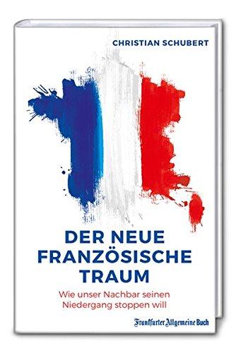 Der neue französische Traum: Wie unser Nachbar seinen Niedergang stoppen will