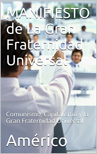 MANIFIESTO de La Gran Fraternidad Universal: Comunismo, Capitalismo y la Gran Fraternidad Universal (