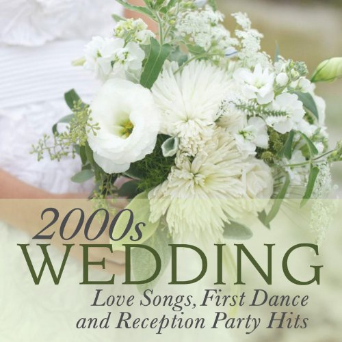 2000s Wedding - Love Songs, First Dance and Reception Party Hits