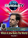 Skywatch TV: Biblical Prophecy - When a Jew Rules the World Volume 1