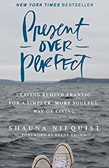 Present Over Perfect: Leaving Behind Frantic for a Simpler, More Soulful Way of Living by [Niequist, Shauna]
