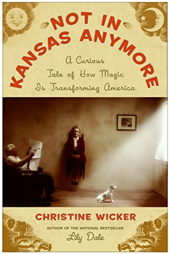 Not In Kansas Anymore: A Curious Tale of How Magic Is Transforming America