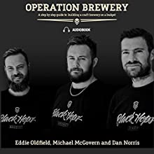 Operation Brewery: A Step-by-Step Guide to Building a Brewery on a Budget Audiobook by Dan Norris, Eddie Oldfield, Mike McGovern Narrated by Dan Norris