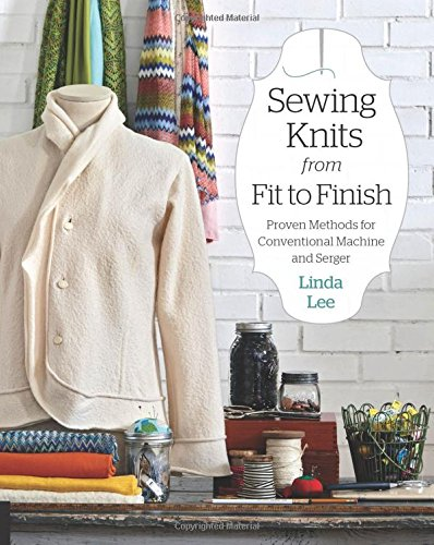 Sewing Knits from Fit to Finish: Proven Methods for Conventional Machine and - Linda Fit