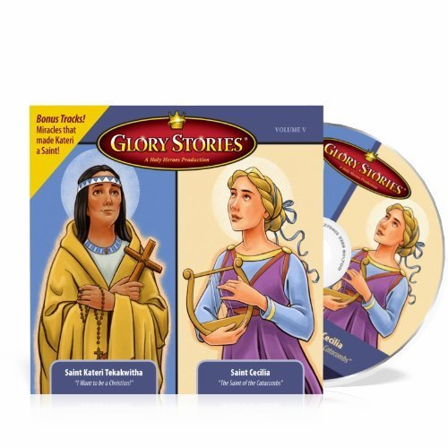 Glory Stories: Blessed Kateri Tekakwitha and Saint Cecillia (Volume V)
