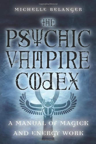 The Psychic Vampire Codex: A Manual of Magick and Energy Work PDF