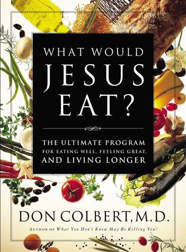Download What Would Jesus Eat?: The Ultimate Program for Eating Well, Feeling Great, and Living Longer ebook