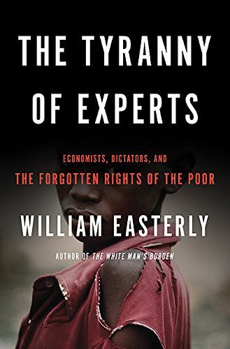 Tyranny of Experts by William Easterly (2015-04-09)
