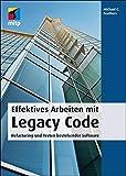 Effektives Arbeiten mit Legacy Code. Refactoring und Testen bestehender Software
